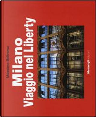 Milano. Viaggio nel Liberty. Ediz. illustrata by Massimo Beltrame