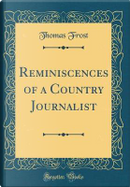 Reminiscences of a Country Journalist (Classic Reprint) by Thomas Frost