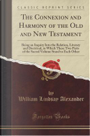 The Connexion and Harmony of the Old and New Testament by William Lindsay Alexander