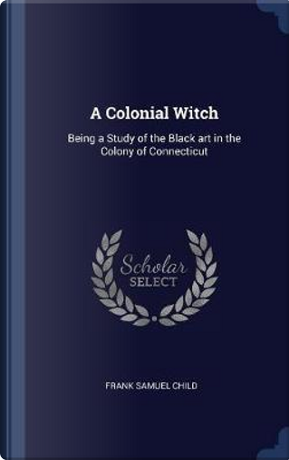 A Colonial Witch by Frank Samuel Child