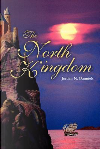 The North Kingdom by Jordan N. Danniels