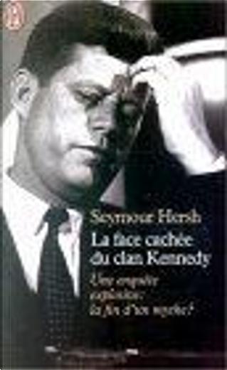 La Face cachée du clan Kennedy. Une enquête explosive by Jean-Paul Mourlon, Seymour Hersh