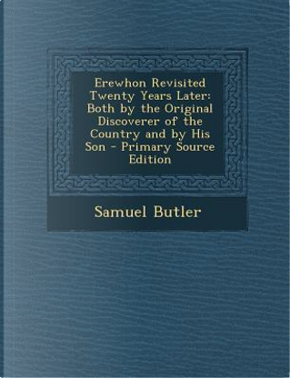 Erewhon Revisited Twenty Years Later by SAMUEL BUTLER