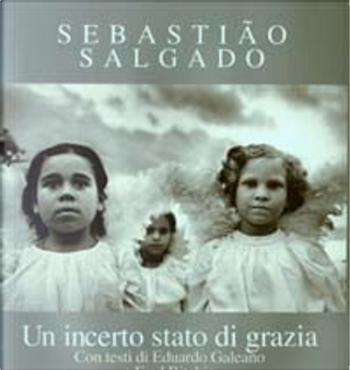 Un incerto stato di grazia by Eduardo Galeano, Fred Ritchin, Sebastiao Salgado