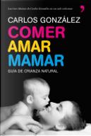 Comer, amar, mamar by Carlos Gonzalez