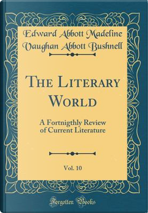 The Literary World, Vol. 10 by Edward Abbott Madeline Vaughan Bushnell