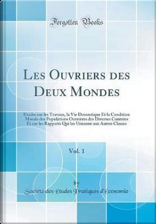 Les Ouvriers des Deux Mondes, Vol. 1 by Société des Études Prati d'Économie