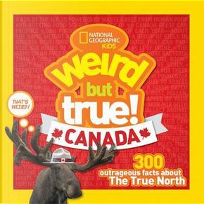 Weird But True Canada (Weird But True) by National Geographic Kids