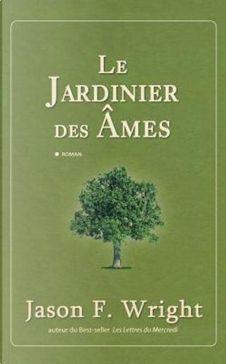 Le Jardinier des Ames by Jason Wright