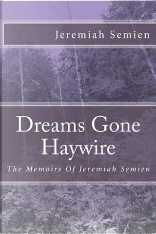 Dreams Gone Haywire by Jeremiah Semien