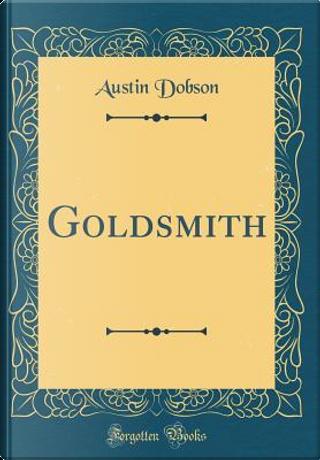 Goldsmith (Classic Reprint) by Austin Dobson