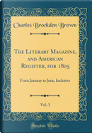 The Literary Magazine, and American Register, for 1805, Vol. 3 by Charles Brockden Brown
