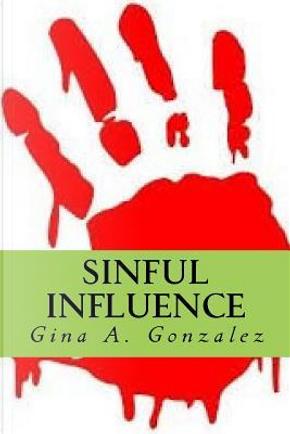 Sinful Influence by Gina A. Gonzalez