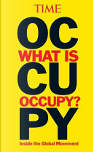 TIME What is Occupy? by Editors of Time Magazine