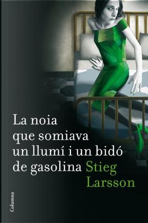 La noia que somiava un llumí i un bidó de gasolina by Stieg Larsson