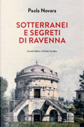 Sotterranei e segreti di Ravenna by Paola Novara