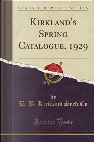 Kirkland's Spring Catalogue, 1929 (Classic Reprint) by B. B. Kirkland Seed Co