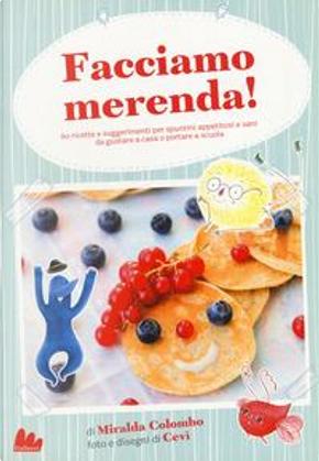 Facciamo merenda! 60 ricette e suggerimenti per spuntini appetitosi e sani da gustare a casa o portare a scuola by Miralda Colombo