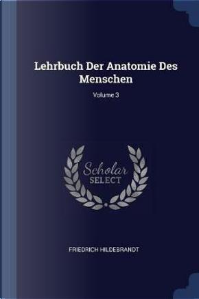 Lehrbuch Der Anatomie Des Menschen; Volume 3 by Friedrich Hildebrandt