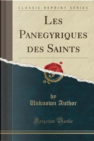 Les Panegyriques des Saints (Classic Reprint) by Author Unknown