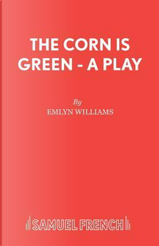 The Corn Is Green - A Play by Emlyn Williams
