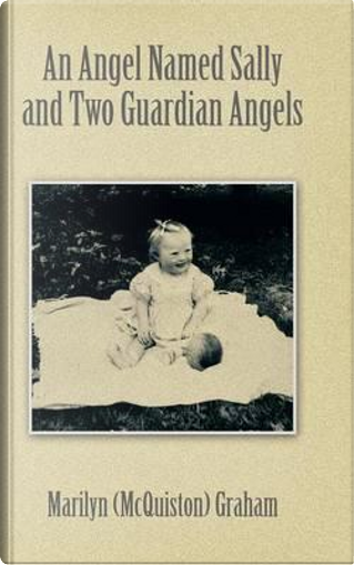 An Angel Named Sally and Two Guardian Angels by Marilyn Graham
