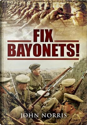 Fix Bayonets! by John Norris