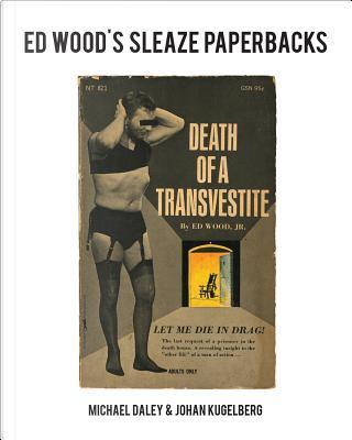 Ed Wood's Sleaze Paperbacks by Michael Daley