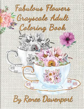 Fabulous Flowers Grayscale Adult Coloring Book by Renee Davenport