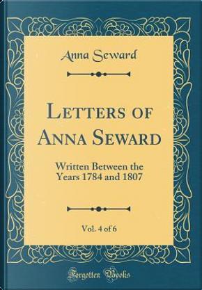 Letters of Anna Seward, Vol. 4 of 6 by Anna Seward