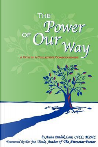 The Power Of Our Way by Anita Pathik Law