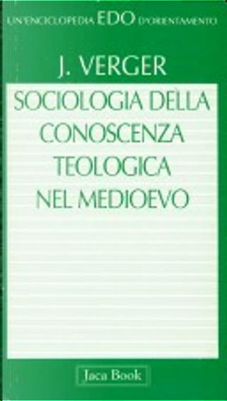 Sociologia della conoscenza teologica nel Medioevo by Jacques Verger