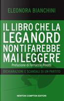 Il libro che la Lega Nord non ti farebbe mai leggere by Eleonora Bianchini