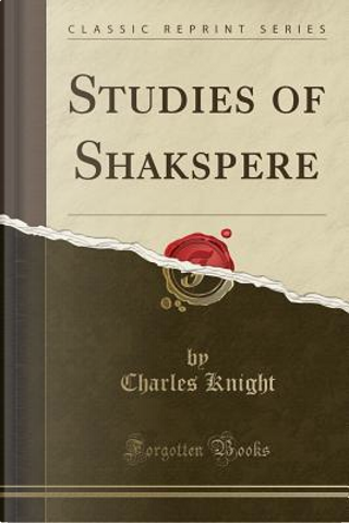Studies of Shakspere (Classic Reprint) by Charles Knight