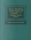 Kurze Abhandlung Von Der Besten Art Den Hopfen Zu Erbauen... by Johann Friedrich Bauder