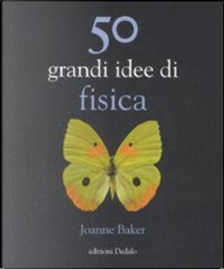 50 grandi idee di fisica by Joanne Baker