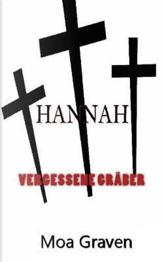 Hannah - Vergessene Graeber by Moa Graven