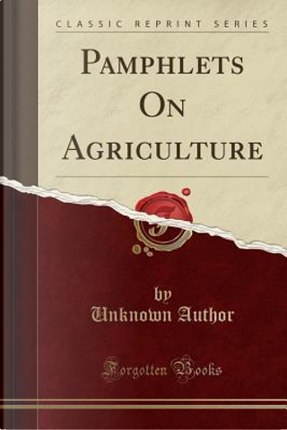 Pamphlets On Agriculture (Classic Reprint) by Author Unknown