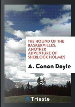 The Hound of the Baskervilles; Another Adventure of Sherlock Holmes by A. Conan Doyle