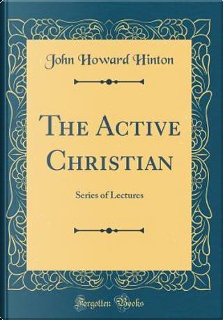 The Active Christian by John Howard Hinton