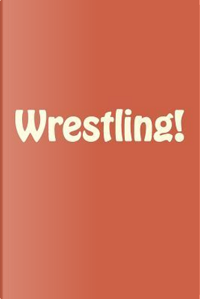 Wrestling! by Ted Easton
