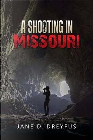 A Shooting in Missouri by Jane D. Dreyfus
