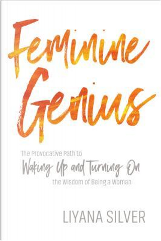 Feminine Genius by Liyana Silver