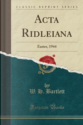 Acta Ridleiana by W. H. Bartlett