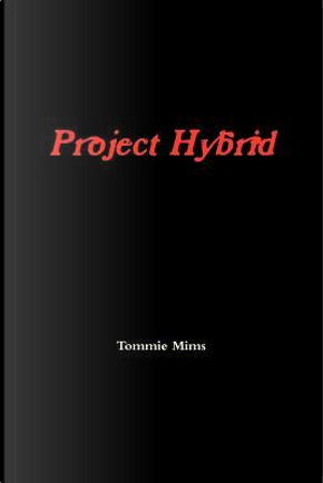 Project Hybrid by Tommie Mims