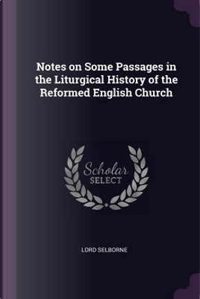Notes on Some Passages in the Liturgical History of the Reformed English Church by Lord Selborne