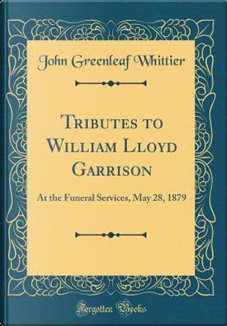 Tributes to William Lloyd Garrison by John Greenleaf Whittier