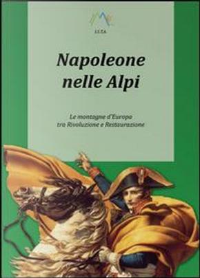 Napoleone nelle Alpi by Luca Giarelli