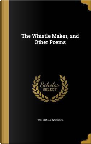 WHISTLE MAKER & OTHER POEMS by William Nauns Ricks