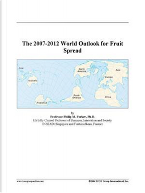 The 2007-2012 World Outlook for Fruit Spread by Philip M. Parker